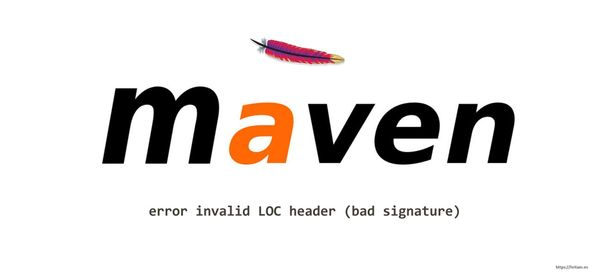 Maven error invalid LOC header (bad signature)
